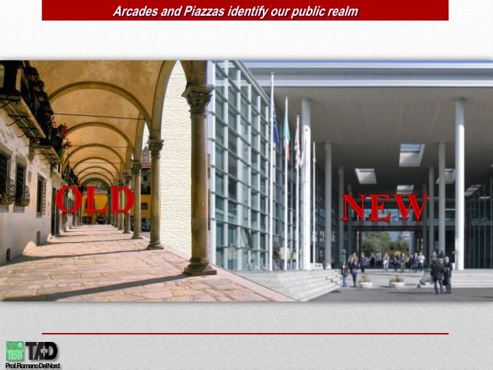 Arcades and Piazzas identify our public realm