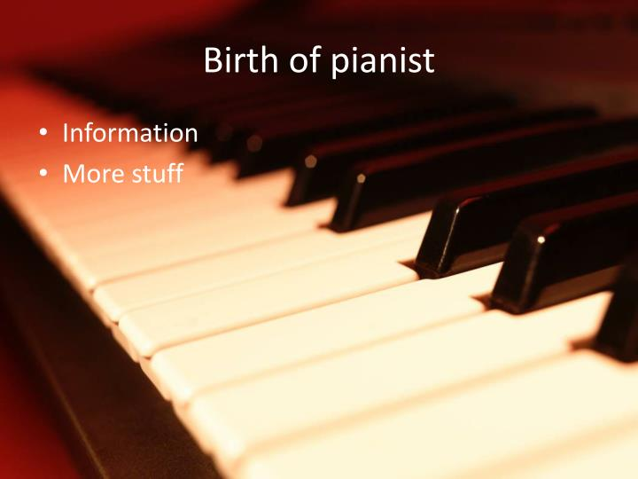 Birth of pianist