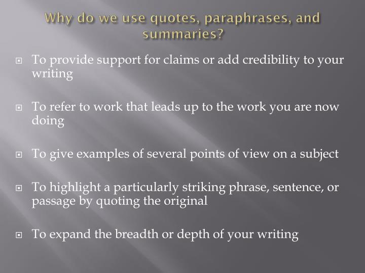 Why do we use quotes, paraphrases, and summaries?