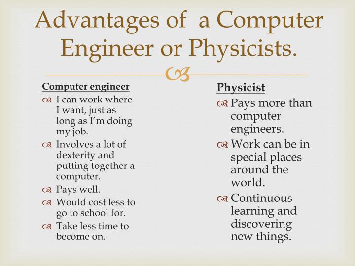 Advantages of a computer engineer or physicists