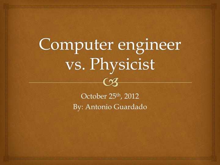 Computer engineer vs physicist