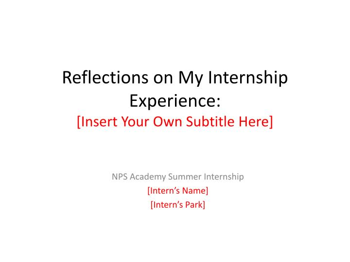 Reflections on my internship experience insert your own subtitle here