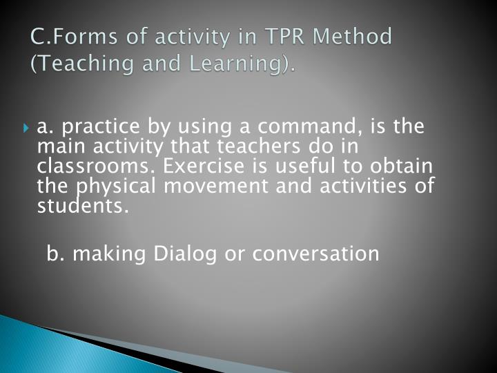 C.Forms of activity in TPR Method (Teaching and Learning).