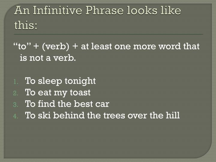 An infinitive phrase looks like this