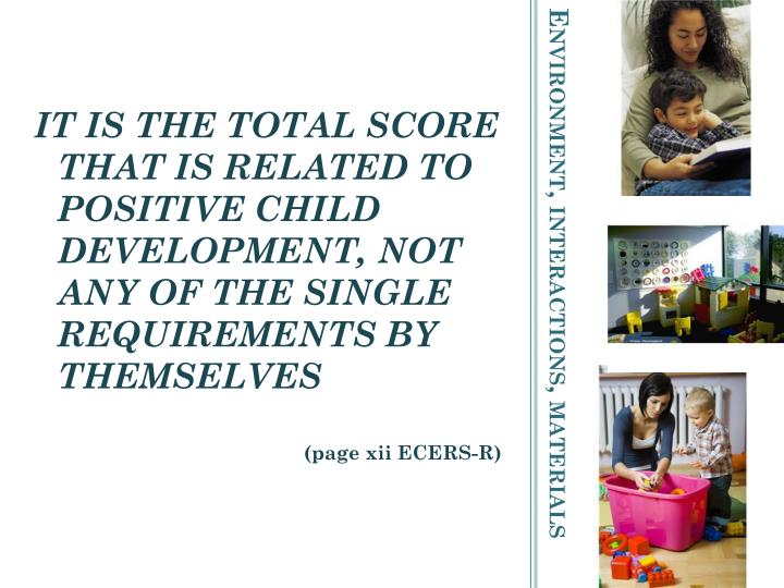 IT IS THE TOTAL SCORE THAT IS RELATED TO POSITIVE CHILD DEVELOPMENT, NOT ANY OF THE SINGLE REQUIREMENTS BY THEMSELVES