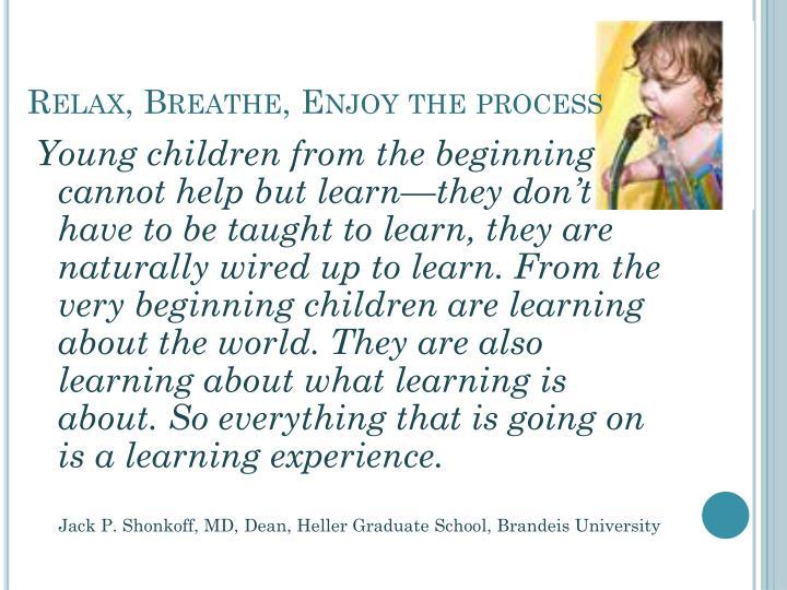 Relax, Breathe, Enjoy the process