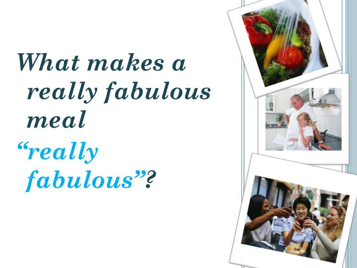 What makes a really fabulous meal