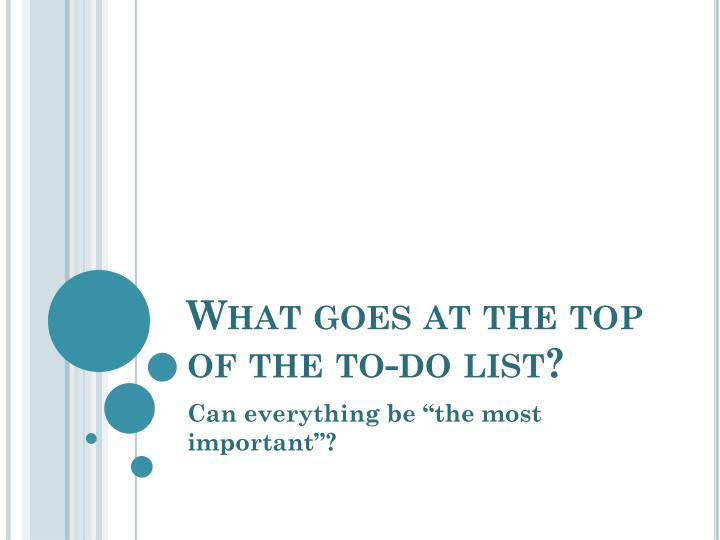 What goes at the top of the to-do list?