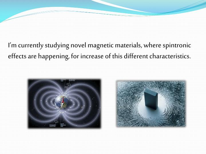 I'm currently studying novel magnetic materials, where
