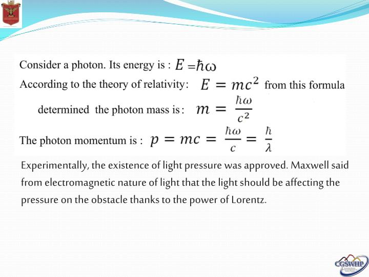 Experimentally, the existence of light pressure was approved. Maxwell said from electromagnetic nature of light that the light should be affecting the pressure on the obstacle thanks to the power of Lorentz.