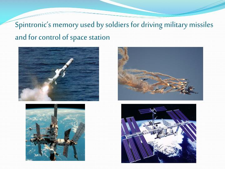 Spintronic s memory used by soldiers for driving military missiles and for control of space station