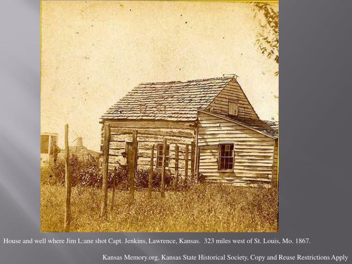 House and well where Jim L:ane shot Capt. Jenkins, Lawrence, Kansas.  323 miles west of St. Louis, Mo. 1867.