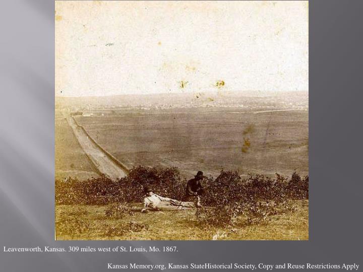 Leavenworth, Kansas. 309 miles west of St. Louis, Mo. 1867.