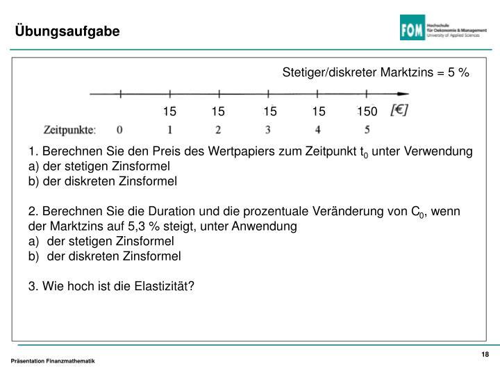 Stetiger/diskreter Marktzins = 5 %