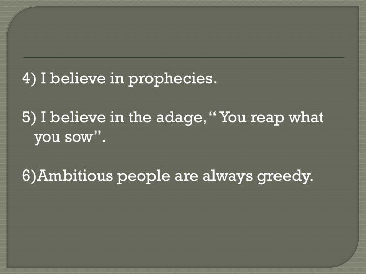 4) I believe in prophecies.