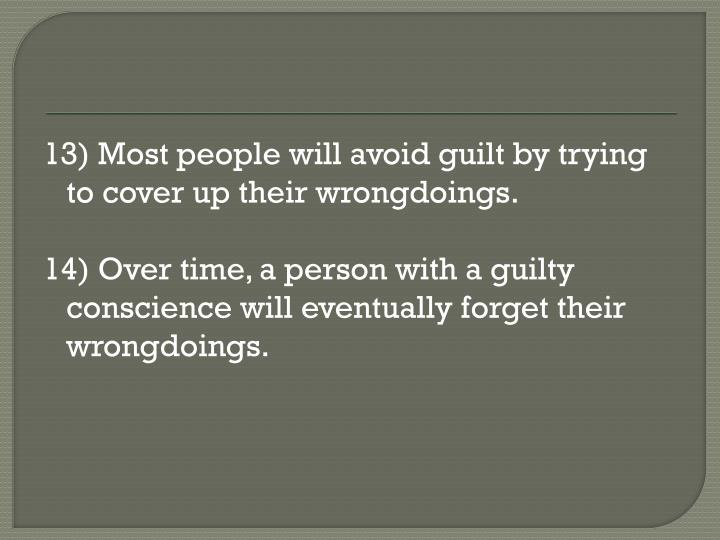 13) Most people will avoid guilt by trying to cover up their wrongdoings.