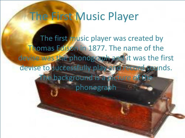 The First Music Player