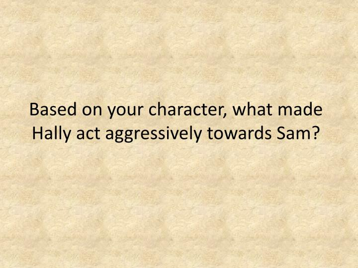 Based on your character, what made