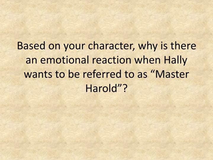 Based on your character, why is there an emotional reaction when