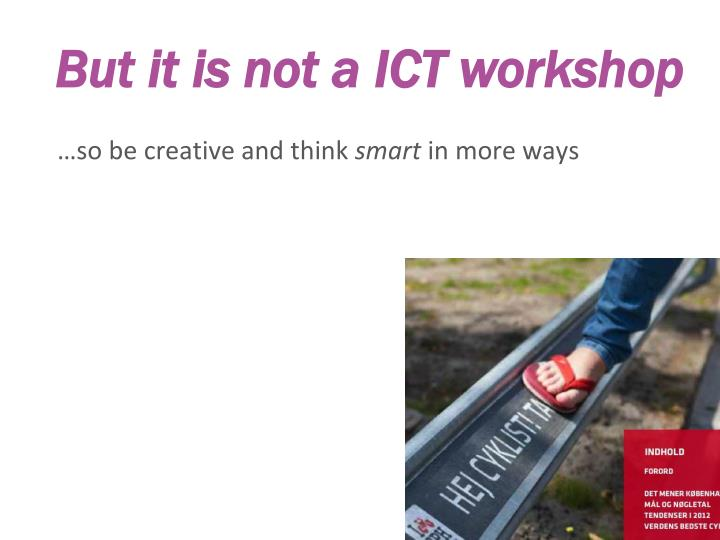 But it is not a ict workshop