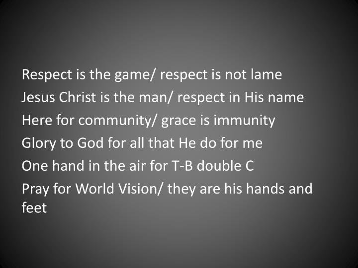 Respect is the game/ respect is not lame