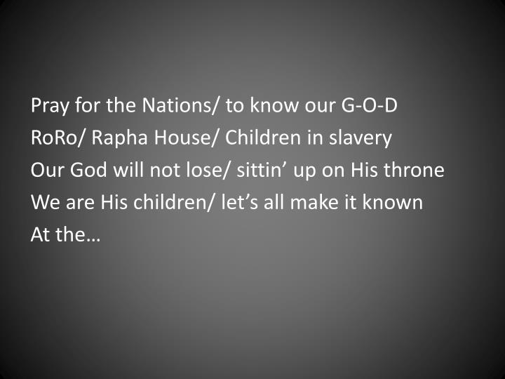 Pray for the Nations/ to know our G-O-D