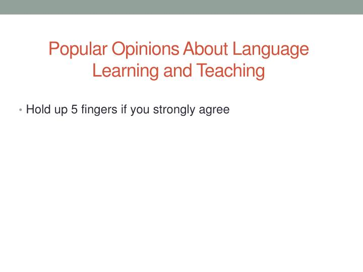 Popular Opinions About Language Learning and Teaching