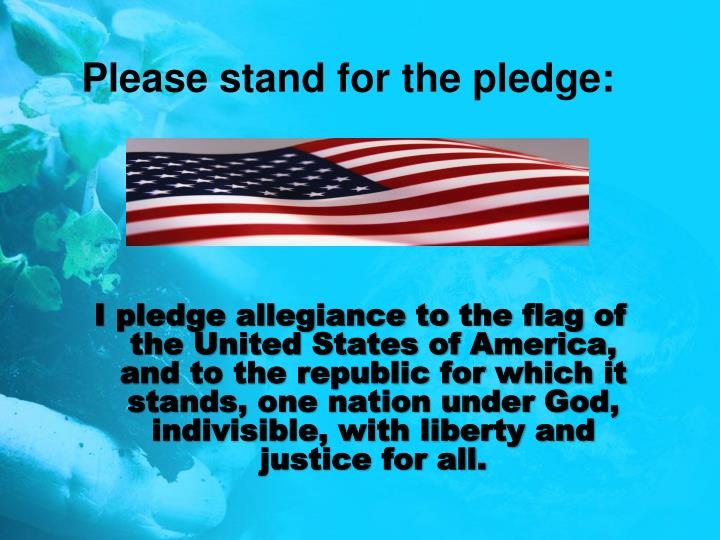 Please stand for the pledge: