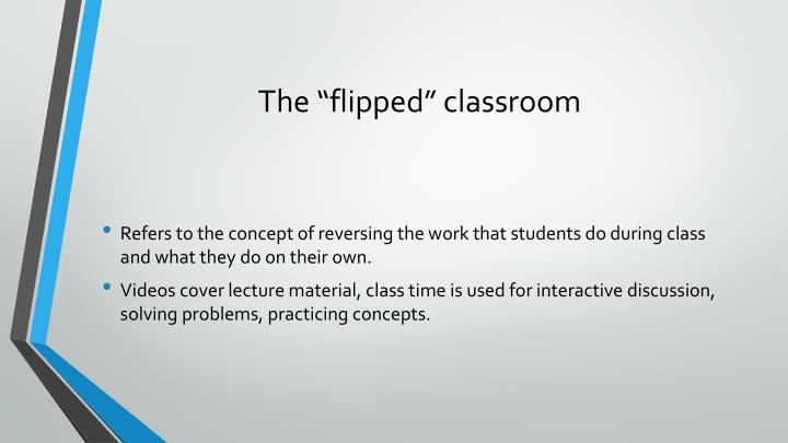 "The ""flipped"" classroom"