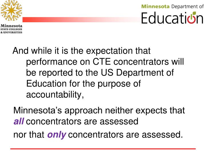 And while it is the expectation that performance on CTE concentrators will be reported to the US Department of Education for the purpose of accountability,