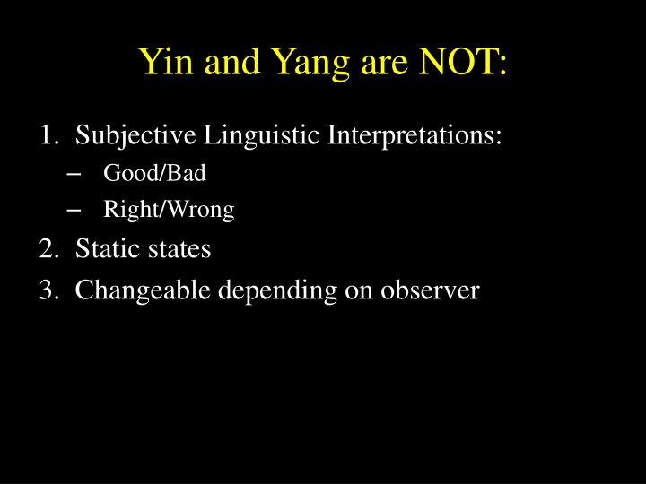 Yin and Yang are NOT: