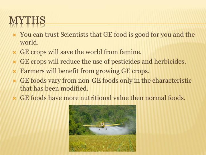You can trust Scientists that GE food is good for you and the world.