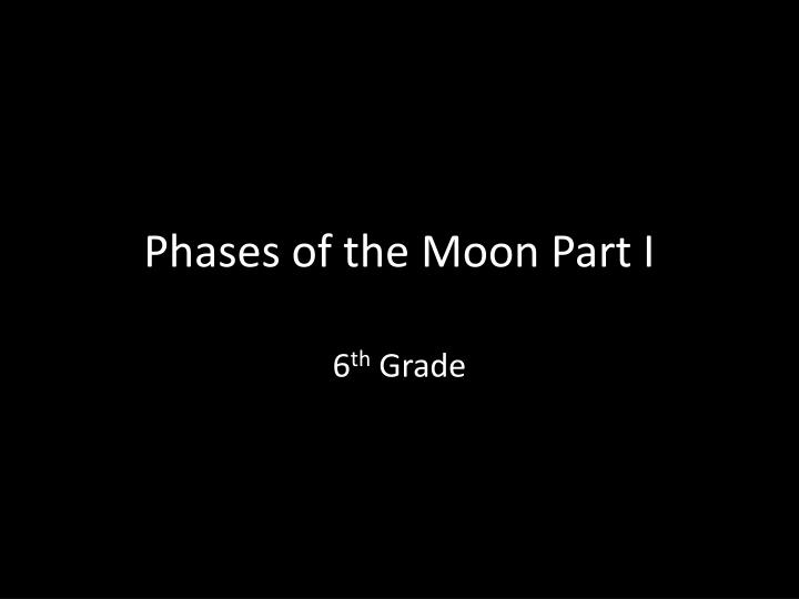 phases of the moon part i