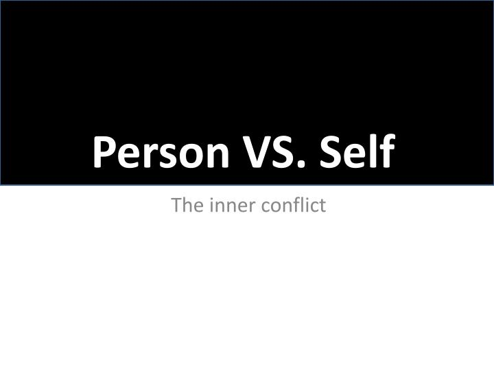 Person vs self