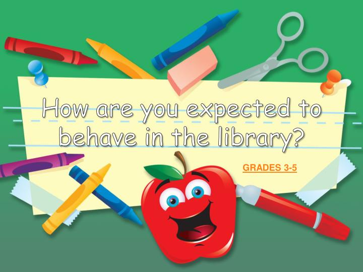 How are you expected to behave in the library?