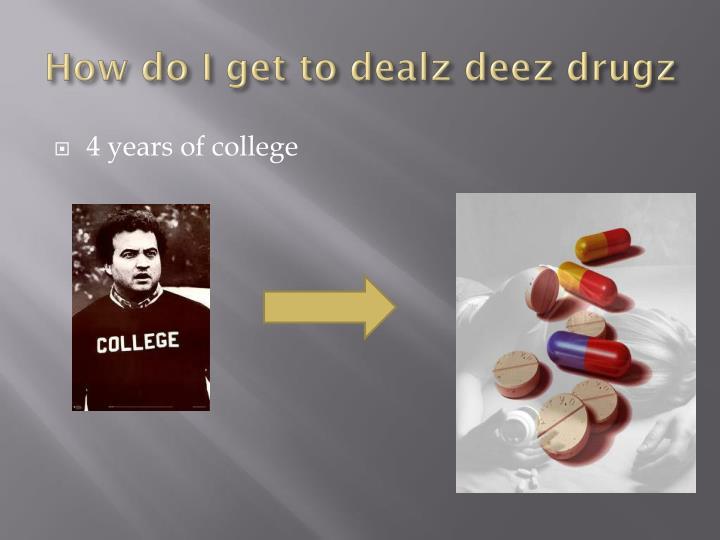 How do I get to dealz deez drugz
