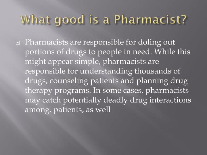 What good is a Pharmacist?