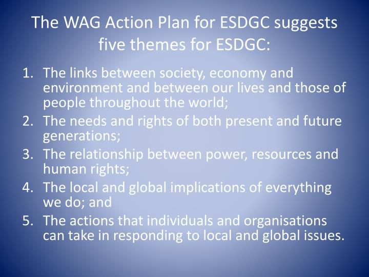 The WAG Action Plan for ESDGC suggests five themes for ESDGC: