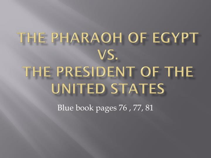 The pharaoh of egypt vs the president of the united states