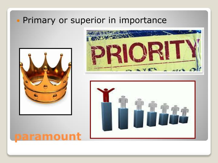 Primary or superior in importance