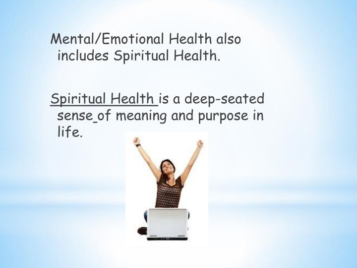 Mental/Emotional Health also includes Spiritual Health.