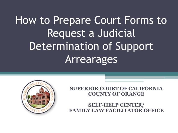 how to prepare court forms to request a judicial determination of support arrearages