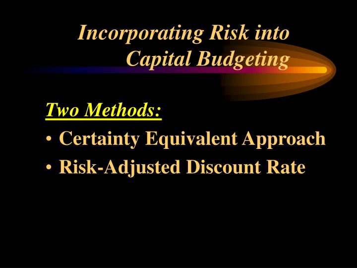 Incorporating Risk into Capital Budgeting