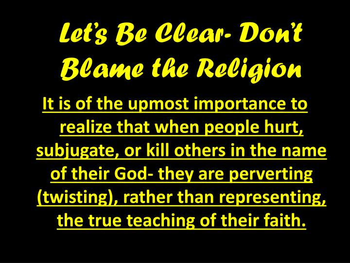 Let's Be Clear- Don't Blame the Religion