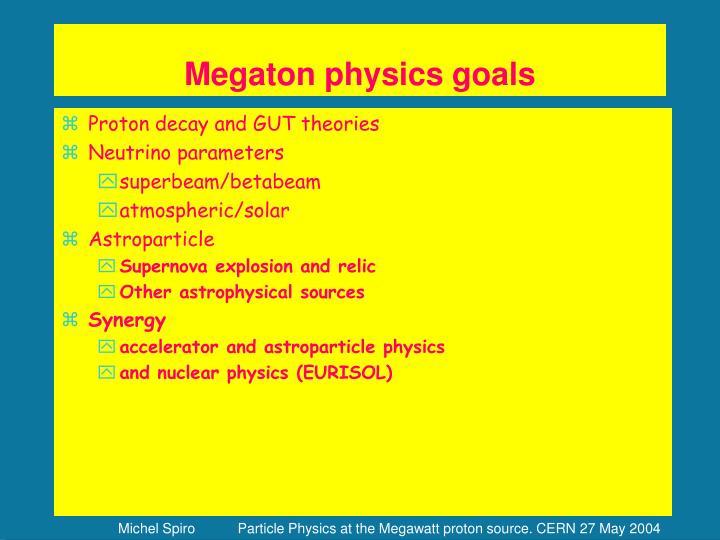 Megaton physics goals