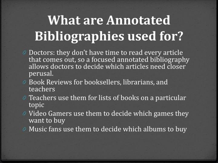 What are Annotated Bibliographies used for?