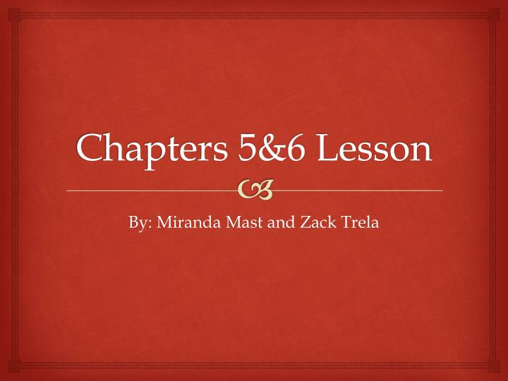 Chapters 5 6 lesson
