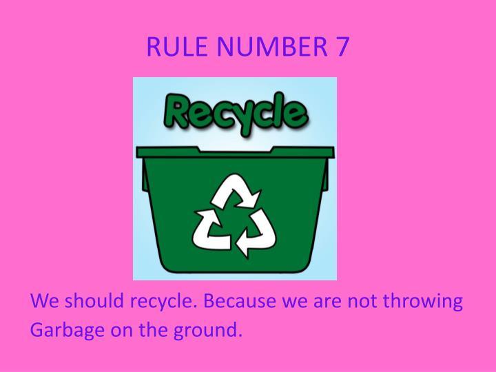 RULE NUMBER 7