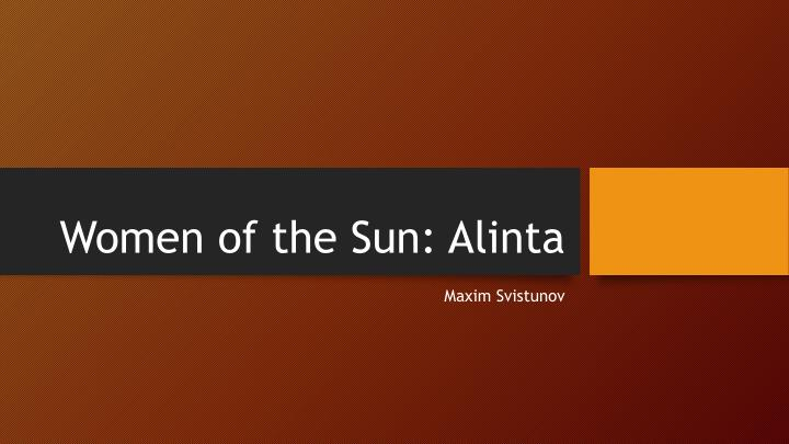 Women of the sun alinta