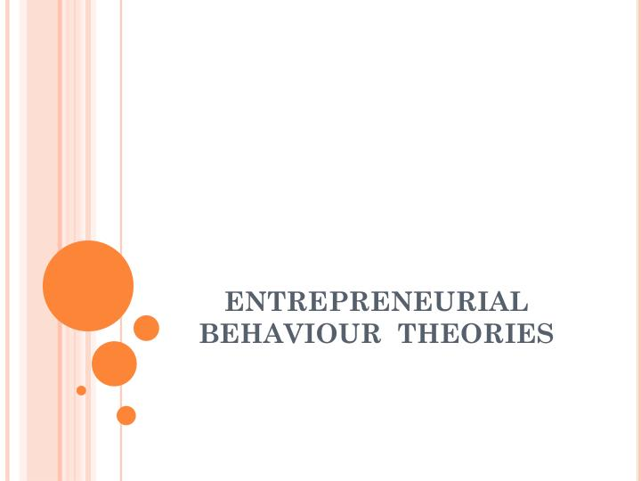 ENTREPRENEURIAL BEHAVIOUR  THEORIES